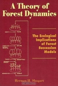 Herman H. Shugart / A Theory of Forest Dynamics: The Ecological Implications of Forest Succession Models / To the human eye, a forest is a slowly changing ecosystem that, superficially, looks alike from one year to the next. ...