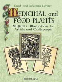 Ernst and Johanna Lehner / Medicinal and Food Plants : With 200 Illustrations for Artists and Craftspeople / Book Description This fascinating reference offers a crisp pictorial record of foods found on our tables today that ...