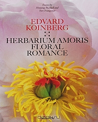 Henning Mankell and Tore Frangsmyr / Edvard Koinberg: Herbarium Amoris Floral Romance / The notion of plant sexuality was initiated by Swedish botanist and physician Carl Linnaeus. Working with his collection ...