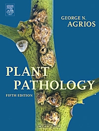 George N. Agrios / Plant Pathology / The fifth edition of «Plant Pathology» provides students and professionals with a current, comprehensive, and ...